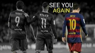 Messi - Suarez - Neymar ● The End of MSN Best Trio ► Goodbye Suarez  ● See You Again  HD