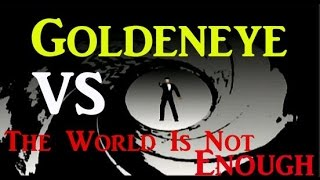 Goldeneye VS. The World Is Not Enough
