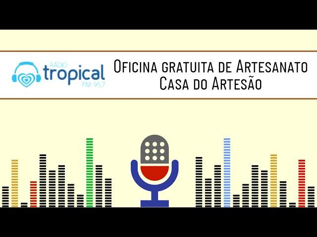 Oficina Casa do Artesão - Rádio Tropical