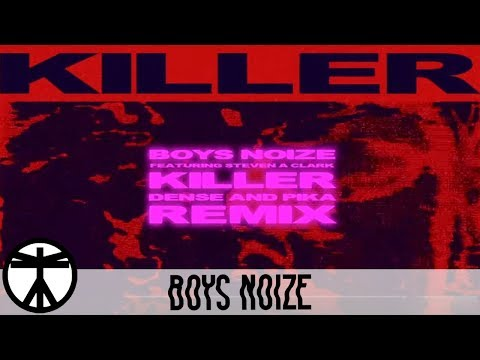 Boys Noize - Killer (Dense & Pike Remix) Ft. Steven A Clark [Official Audio]