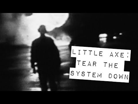 Little Axe-Tear the System Down (If I Had My Way)
