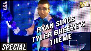 Ryan Sings Tyler Breeze