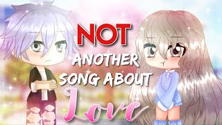 Not another song about love|GLMV|Gacha Life Music Video