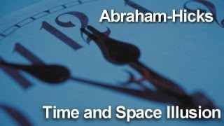 ~Abraham-Hicks~Time and Space Illusion