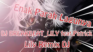 Gambar cover DJ_BreakBeat_Patrick Mantap Banget Lagunya_[Lily]_Alan Walker