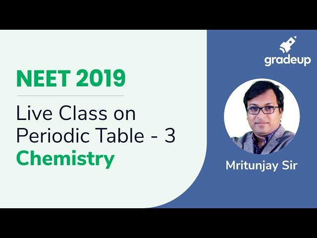 NEET Periodic Table - 3 | Chemistry | Boost Your Rank for NEET 2019