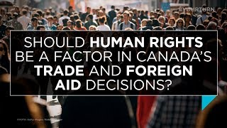 Should human rights be a factor in Canada's trade and foreign aid decisions? | Outburst