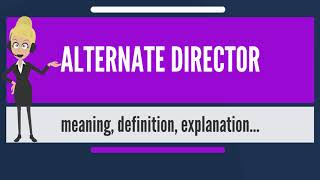 What is ALTERNATE DIRECTOR? What does ALTERNATE DIRECTOR mean? ALTERNATE DIRECTOR meaning