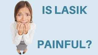 Is Lasik Painful?