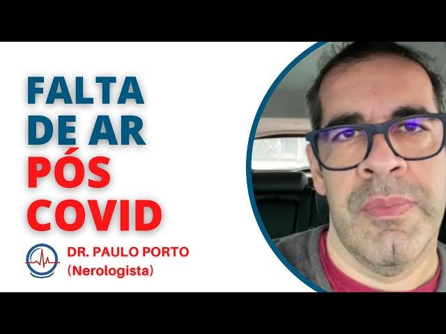 FALTA DE AR PÓS COVID - SINTOMAS DEPOIS TE TER COVID - DR. PAULO PORTO #faltadearposcovid