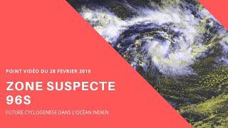 Zone suspecte 96S, future HALEH? Point vidéo du 28/02/2019
