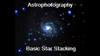 Astrophotography - Basic Star Stacking