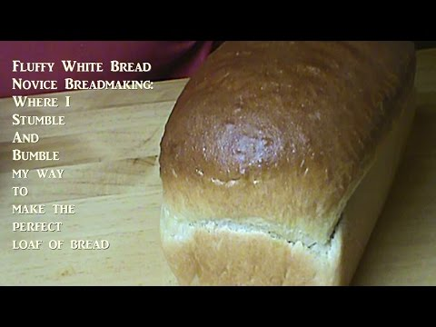 Fluffy White Bread:  Where I Stumble and Bumble My Way Through Making The Perfect Loaf of Bread