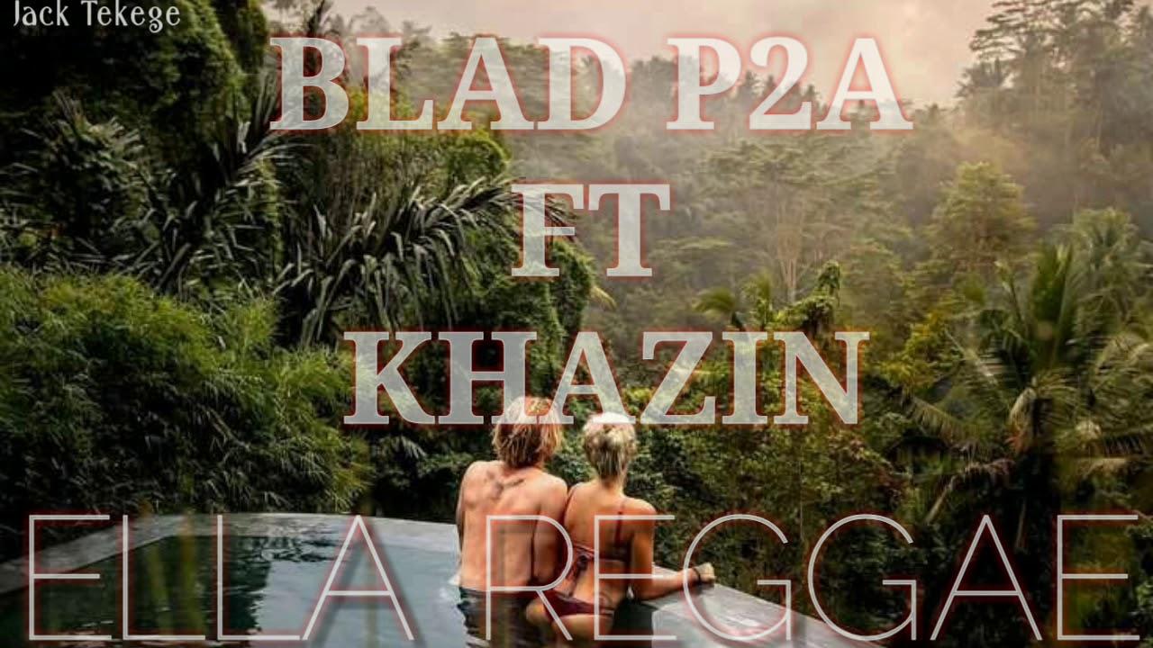 Ella reggae - blad p2a ft Khazin 2019