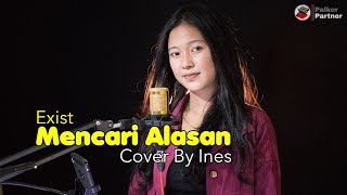Download MENCARI ALASAN - EXIST | COVER BY INES