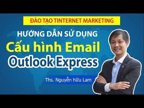 [Dự án 100] - (SỐ 7): Hướng dẫn sử dụng Email, Cấu hình Outlook Express