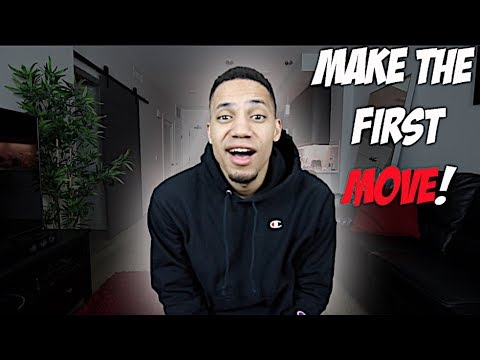 How To Make The FIRST Move!