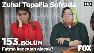Fatma kaç puan alacak? Zuhal Topal'la Sofrada 153. Bölüm