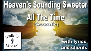 Heaven's Sounding Sweeter All The Time lyrics and chords (Acoustic)