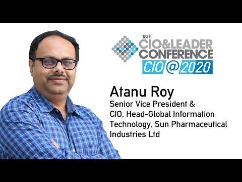 CIO@2020 - Atanu Roy, Senior VP& CIO, Sun Pharmaceutical Industries on Agenda2020