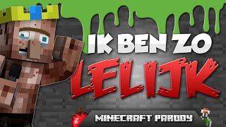 "Minecraft PARODIE! - ""IK BEN ZO LELIJK"""