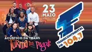 Baixar Acústico Transcontinental FM 104,7 -Turma do Pagode - 23/05/2018 Bulls Club