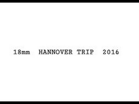 ● HANNOVER TRIP ● 2016 ● 18mm