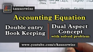 Accounting Equation - Double entry book keeping(Dual Aspect Concept):- by kauserwise