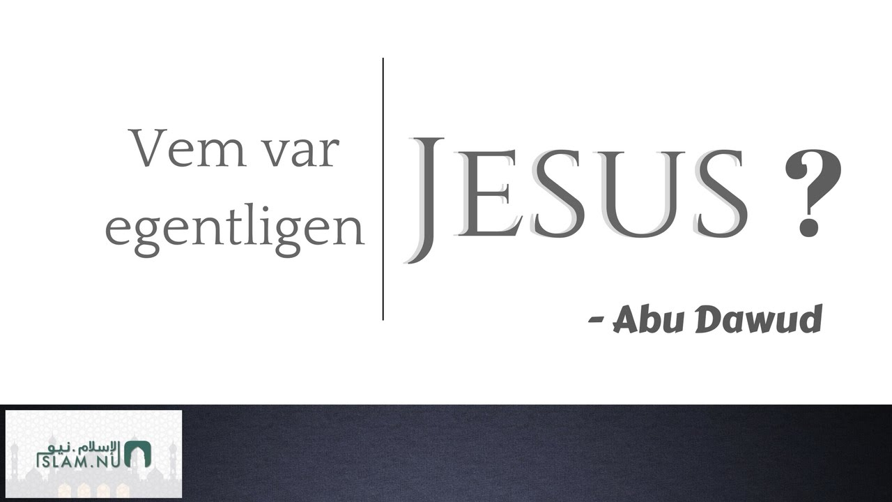 Vem var egentligen Jesus? | Abdullah as-Sueidi