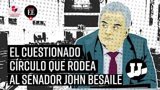 Los lazos político-económicos del senador John Besaile - El Espectador
