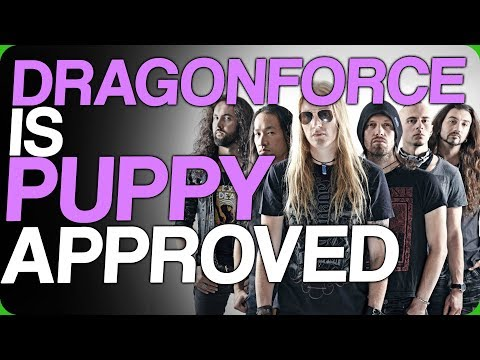 Dragonforce Is Puppy Approved (How Are We Getting On?)