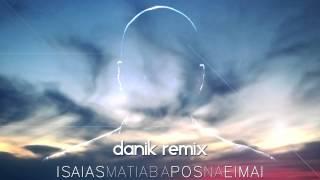 Isaias Matiaba - Pos Na Eimai (Danik Remix)