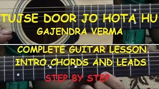 Tujhse door jo hota hu (gajendra verma) complete guitar lesson in Hindi with intro and leads