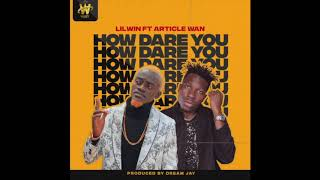 Lil Win - How Dare You ft. Article Wan (Audio Slide)