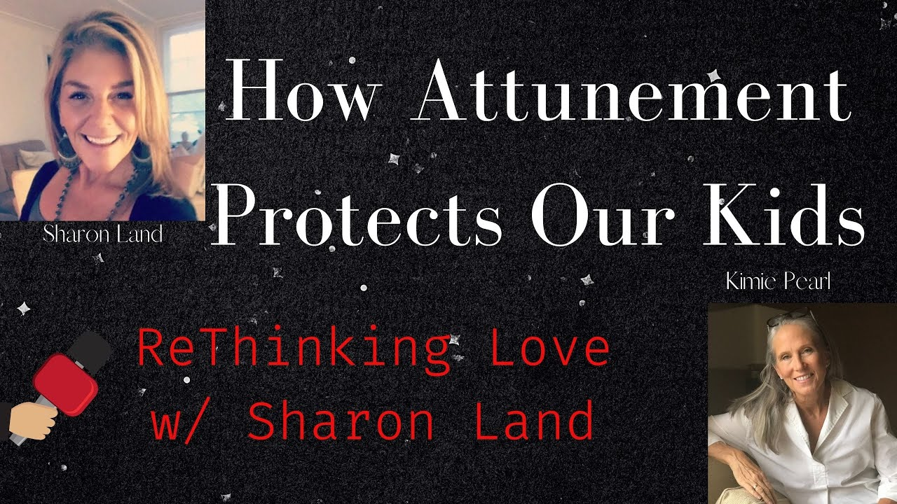How Attunement Protects Our Kids/ ReThinking Love
