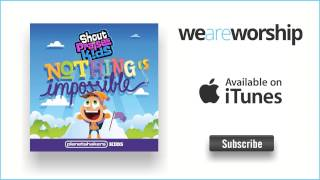 Shout Praises Kids - Nothing is Impossible