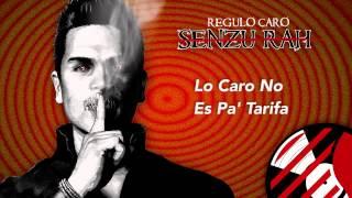 Lo Caro No Es Pa Tariffa - Regulo Caro (Senzu-Rah) 2014