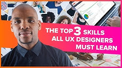 Top 3 Skills All UX Designers Must Learn