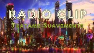 Radio Clip - Tratame Suavemente