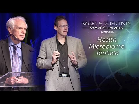 Wellbeing -- Health Microbiome Biofield -- Sages and Scientists Symposium 2016