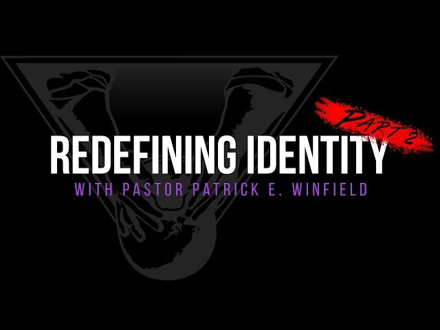 Redefining Identity Part II