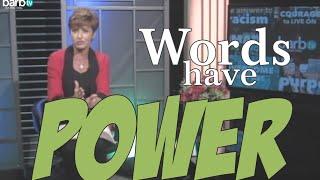 WORDS HAVE POWER - Beware of the tongue