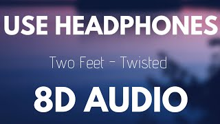 Two Feet - Twisted (8D AUDIO)