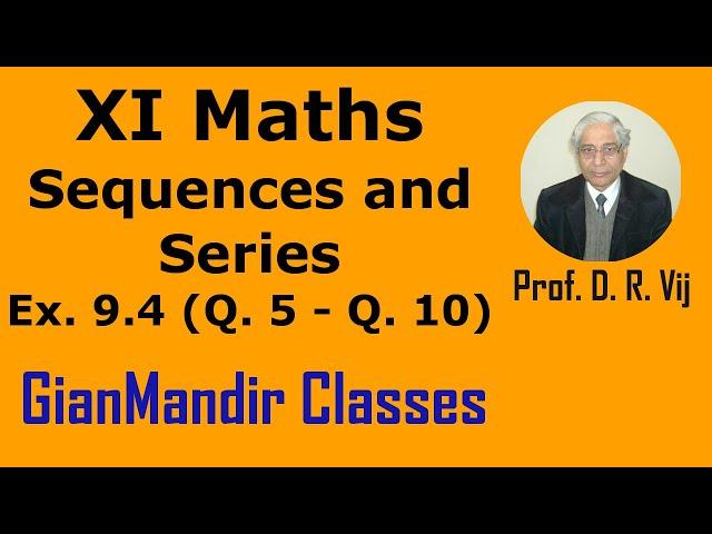 XI Maths | Sequences and Series | Ex. 9.4 (Q. 5 to Q. 10) by Divya Ma'am