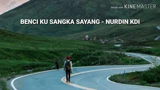 Download lagu BENCI KU SANGKA SAYANG NURDIN KDI MP3