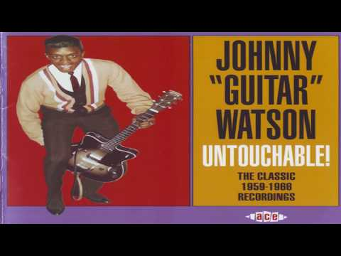 "Johnny ""Guitar"" Watson- Untouchable! The Classic 1959 -1966 Recordings"