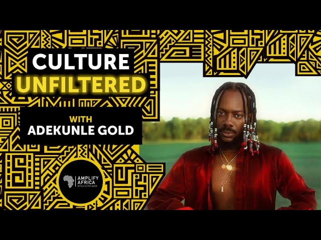 CULTURE UNFILTERED with Adekunle Gold EP 3