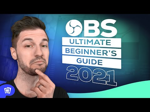[2021] OBS Ultimate Beginner's Tutorial: How To Start Streaming