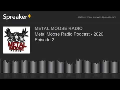 Metal Moose Radio Podcast - 2020 Episode 2