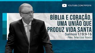 Bíblia e Coração,  uma união que produz vida santa - Salmos 119:9-16 | Rev. Marcos Nass